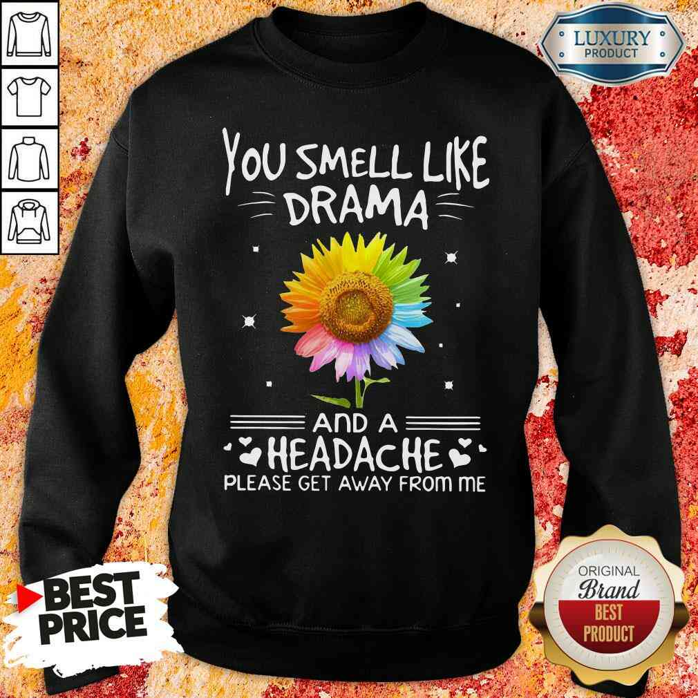 Official Flower In Many Colors You Smell Like Drama And A Headache Please Get Away From Me Sweatshirt-Design By Soyatees.com