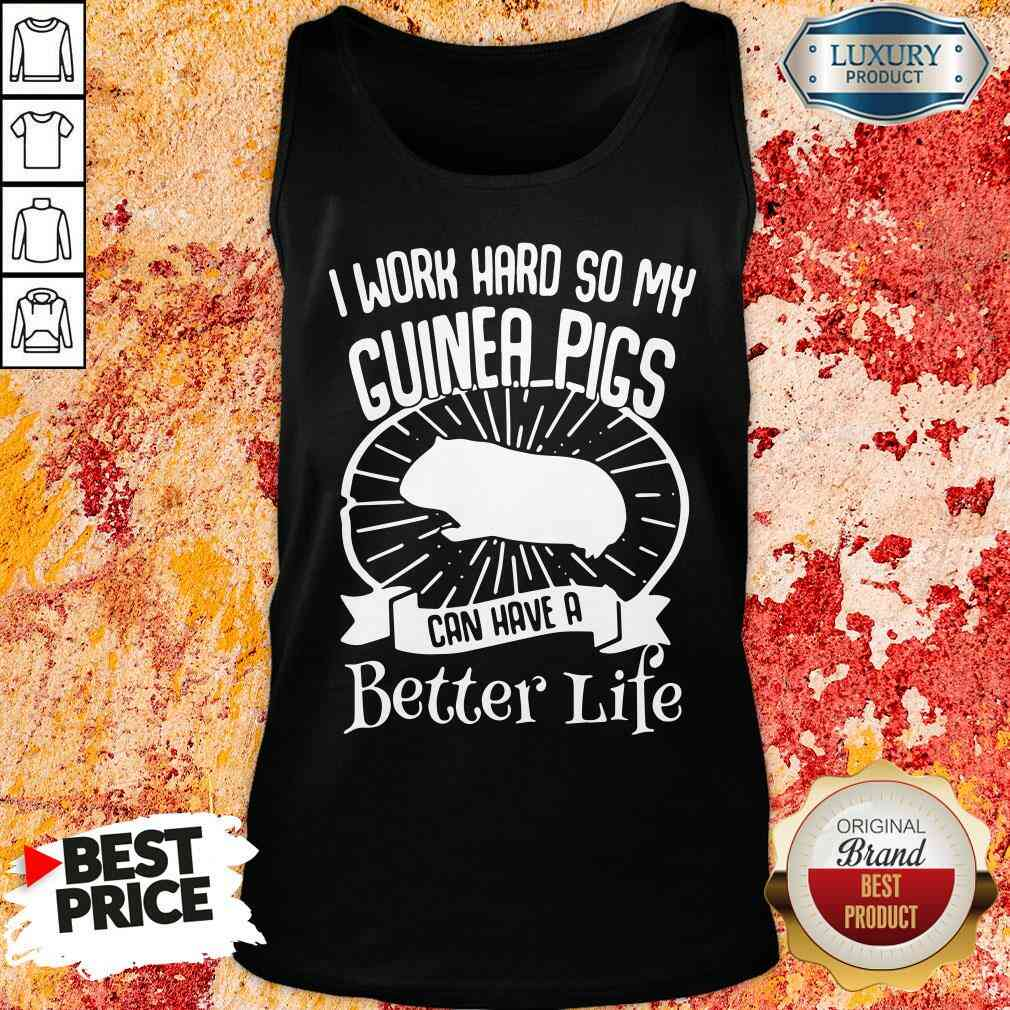 Official I Work Hard So My Guinea Pigs Can Have A Better Life Tank Top-Design By Soyatees.com
