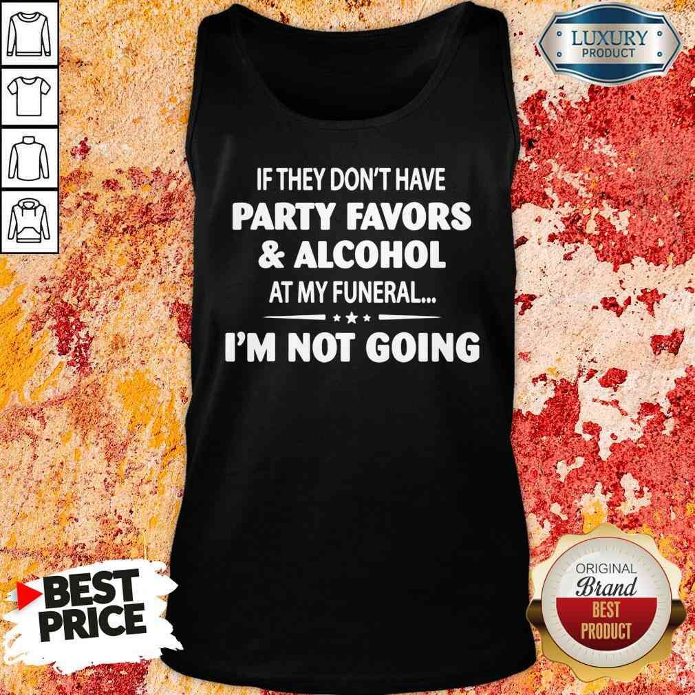 Official If They Dont Have Party Favors Alcohol At My Funeral Tank Top-Design By Soyatees.com