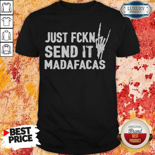 Official Just Fckin Send It Madafacas Shirt-Design By Soyatees.com