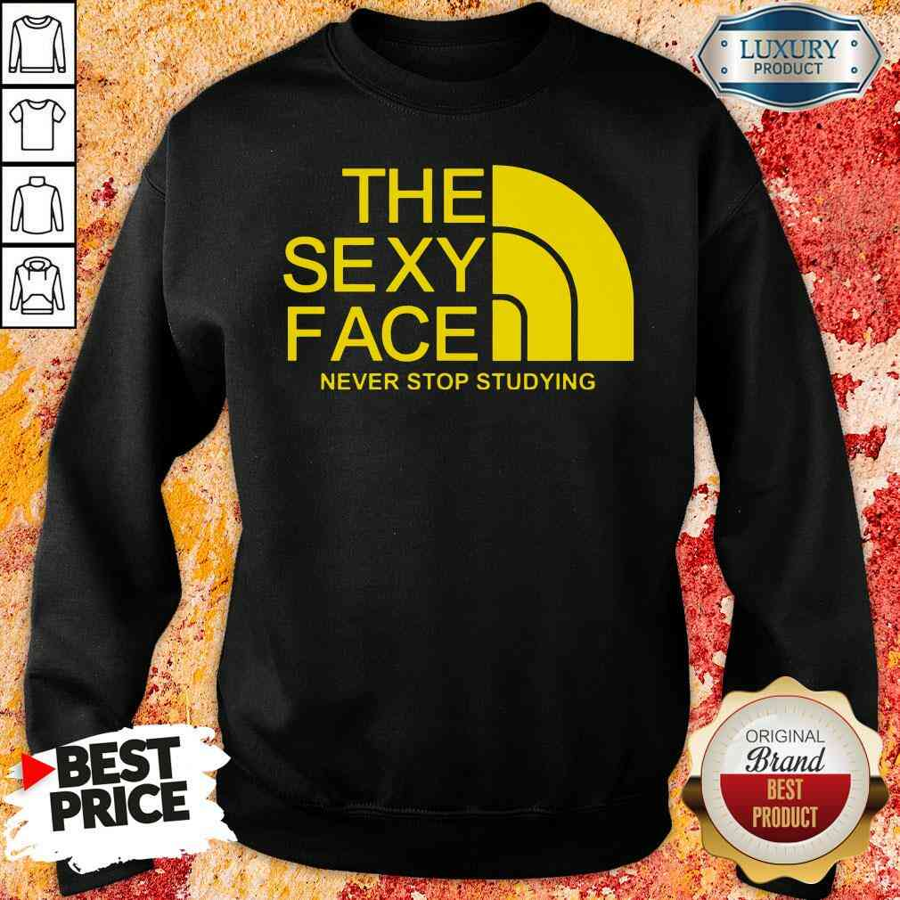 Official The Sexi Face Never Stop Studying Sweatshirt-Design By Soyatees.com