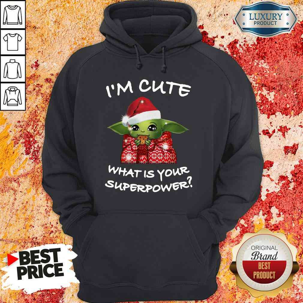 Original Baby Yoda I'M Cute What Is Your Superpower Christmas Hoodie-Design By Soyatees.com