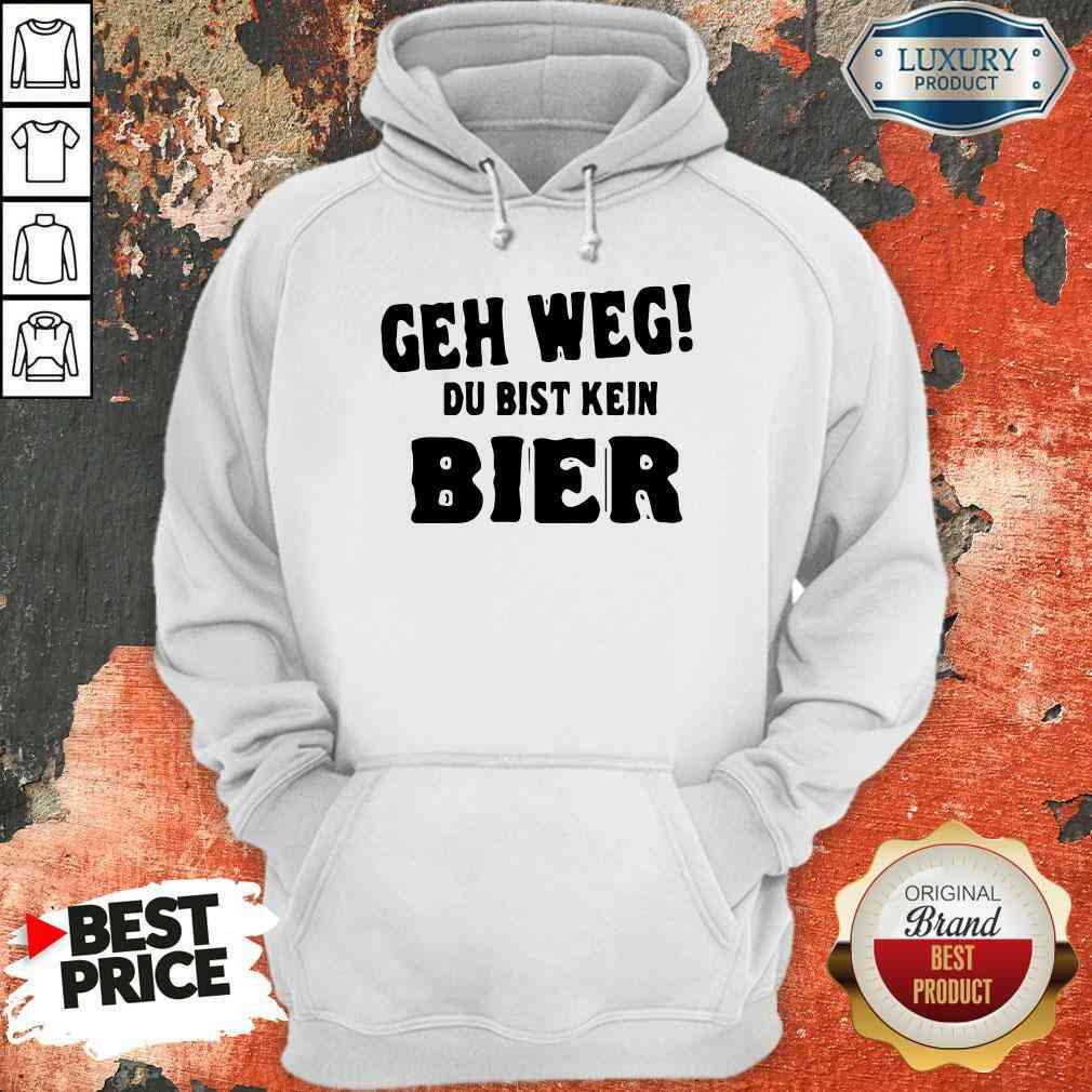 Original Geh Weg Du Bist Kein Bier Hoodie-Design By Soyatees.com