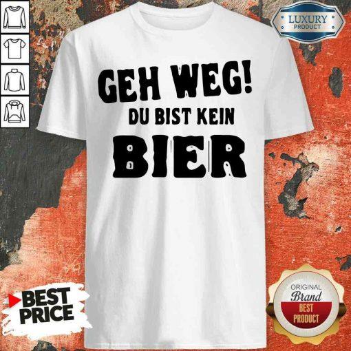Original Geh Weg Du Bist Kein Bier Shirt-Design By Soyatees.com