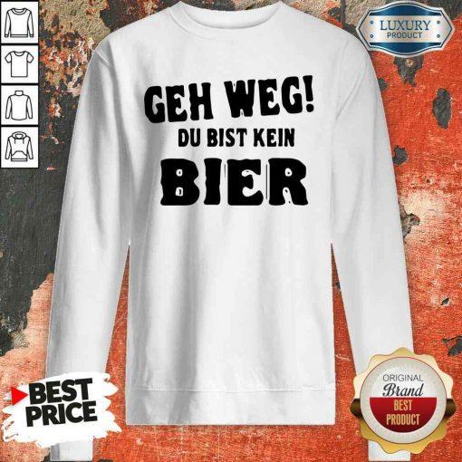 Original Geh Weg Du Bist Kein Bier Sweatshirt-Design By Soyatees.com