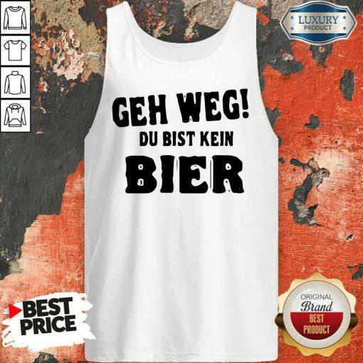 Original Geh Weg Du Bist Kein Bier Tank Top-Design By Soyatees.com