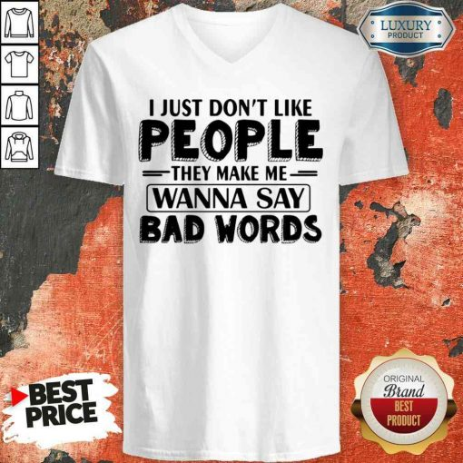 Original I Just Dont Like People They Make Me Wanna Say Bad Words V-neck-Design By Soyatees.com