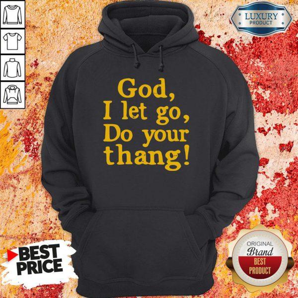 Original Pretty God I Let Go Do Your Thang Hoodie-Design By Soyatees.com