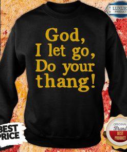 Original Pretty God I Let Go Do Your Thang Sweatshirt-Design By Soyatees.com
