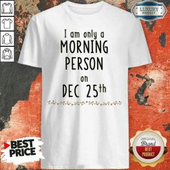 Original Quarantined Christmas I Am Only A Morning Person On Dec 25Th Shirt-Design By Soyatees.com