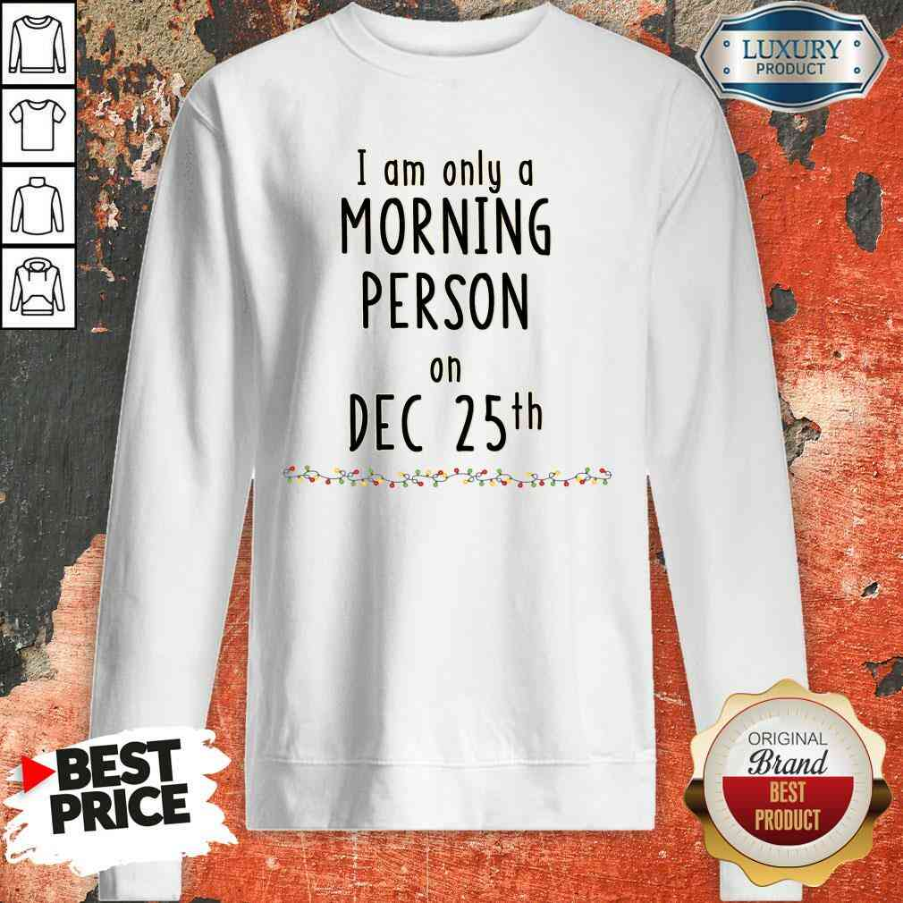 Original Quarantined Christmas I Am Only A Morning Person On Dec 25Th Sweatshirt-Design By Soyatees.com