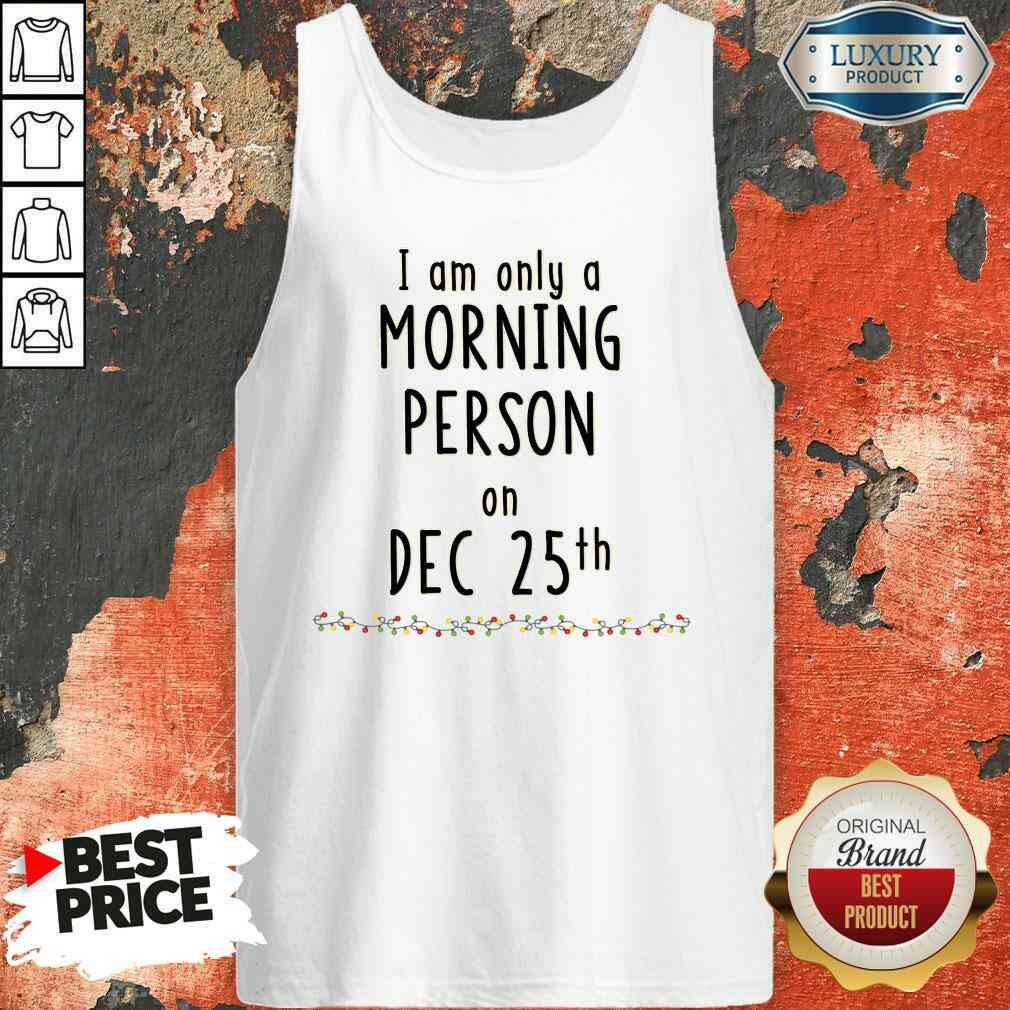 Original Quarantined Christmas I Am Only A Morning Person On Dec 25Th Tank Top-Design By Soyatees.com