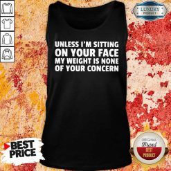 Unless I'M Sitting On Your Face My Weight Is None Of Your Concern Tank Top-Design By Soyatees.com