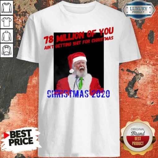 Perfect 78 Million Of You Getting Shit For Christmas Santa Clause Shirt-Design By Soyatees.com