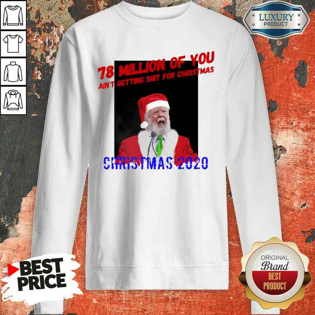 Perfect 78 Million Of You Getting Shit For Christmas Santa Clause Sweatshirt-Design By Soyatees.com