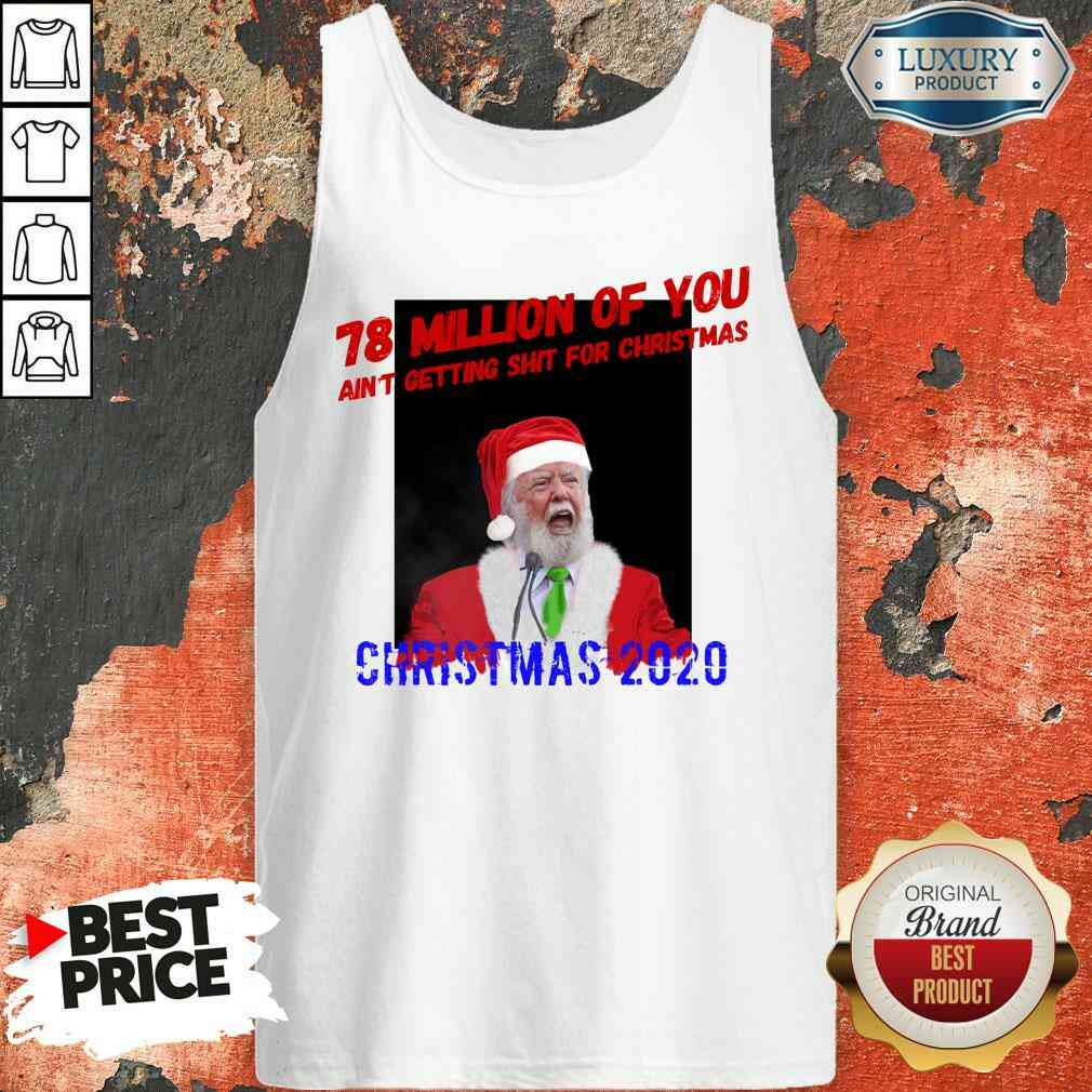 Perfect 78 Million Of You Getting Shit For Christmas Santa Clause Tank Top-Design By Soyatees.com