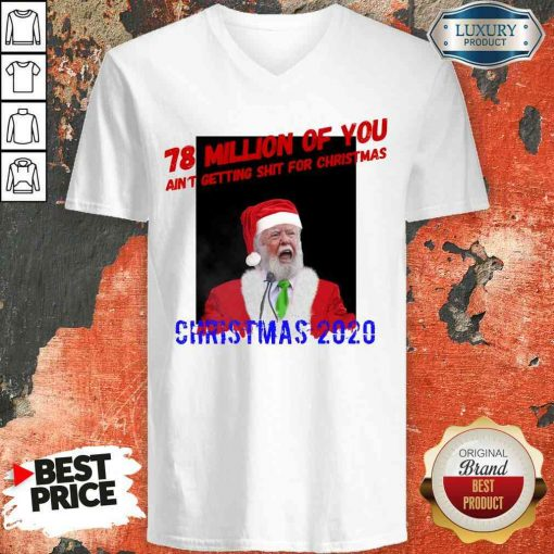 Perfect 78 Million Of You Getting Shit For Christmas Santa Clause V-neck-Design By Soyatees.com