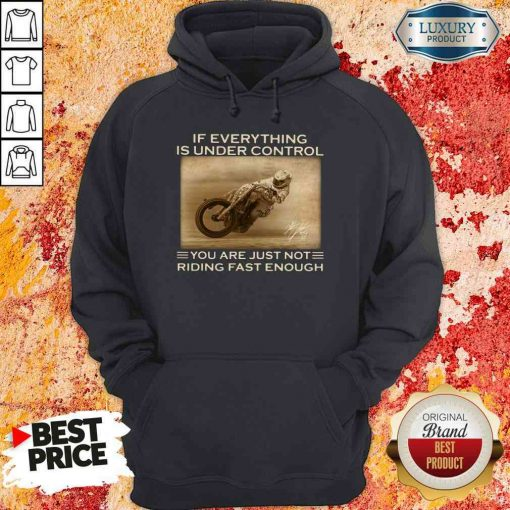Perfect If Everything Is Under Control You Are Just Not Riding Fast Enough Hoodie-Design By Soyatees.com
