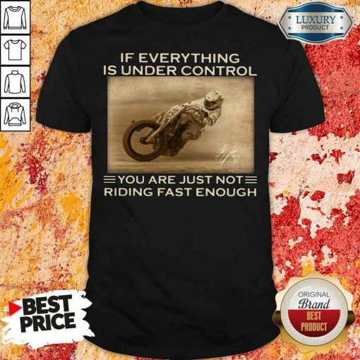 Perfect If Everything Is Under Control You Are Just Not Riding Fast Enough Shirt-Design By Soyatees.com