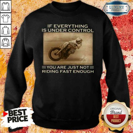 Perfect If Everything Is Under Control You Are Just Not Riding Fast Enough Sweatshirt-Design By Soyatees.com