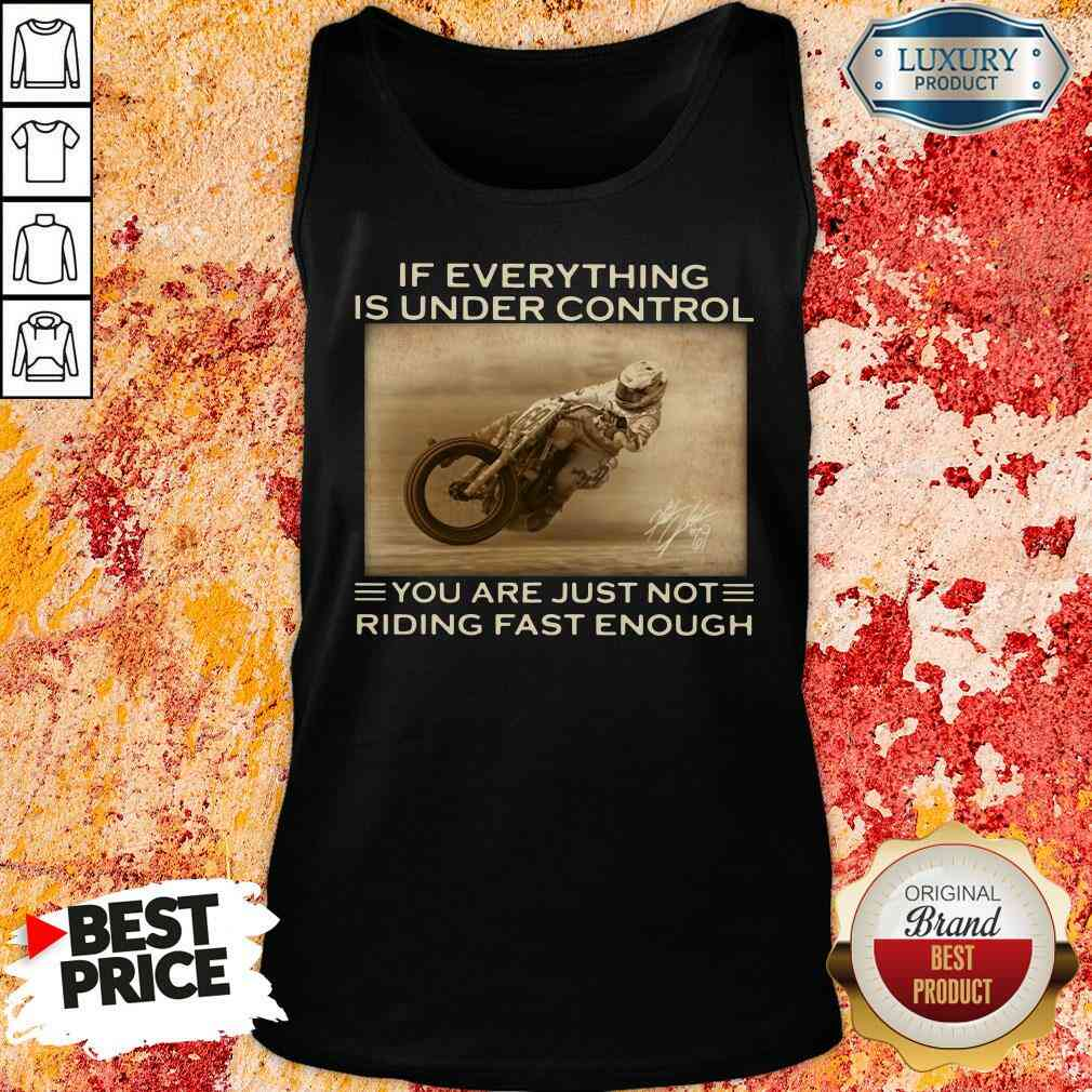 Perfect If Everything Is Under Control You Are Just Not Riding Fast Enough Tank Top-Design By Soyatees.com