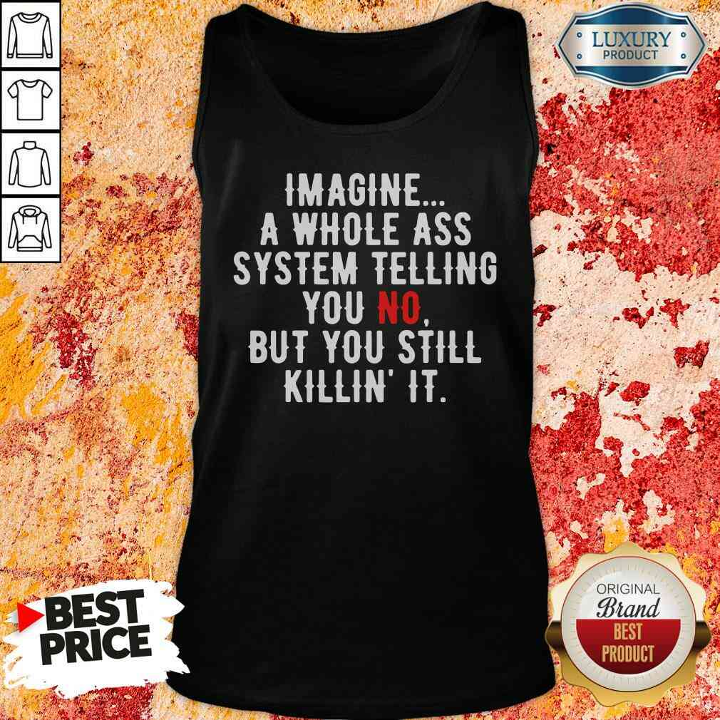 Perfect Imagine A Whole Ass System Telling You No But You Still Tank Top-Design By Soyatees.com