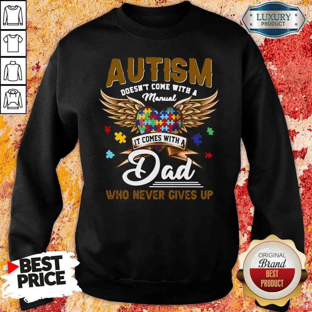 Premium Autism Doesn'T Come With A Manual It Comes With A Dad Who Never Gives Up Sweatshirt-Design By Soyatees.com