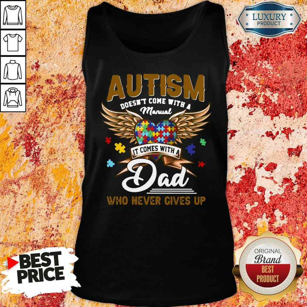 Premium Autism Doesn'T Come With A Manual It Comes With A Dad Who Never Gives Up Tank Top-Design By Soyatees.com