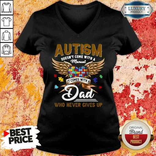Premium Autism Doesn'T Come With A Manual It Comes With A Dad Who Never Gives Up V-neck-Design By Soyatees.com