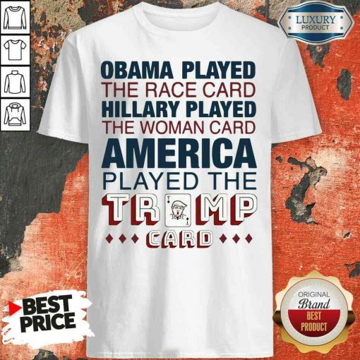 Premium Obama Played The Race Card Hillary Played The Woman Card America Played The Trump Card Shirt-Design By Soyatees.com