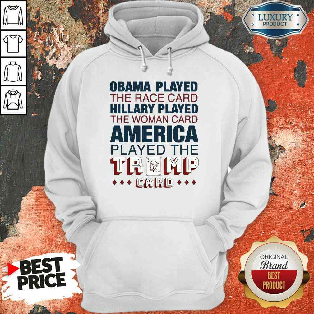 Premium Obama Played The Race Card Hillary Played The Woman Card America Played The Trump Card Hoodie-Design By Soyatees.com