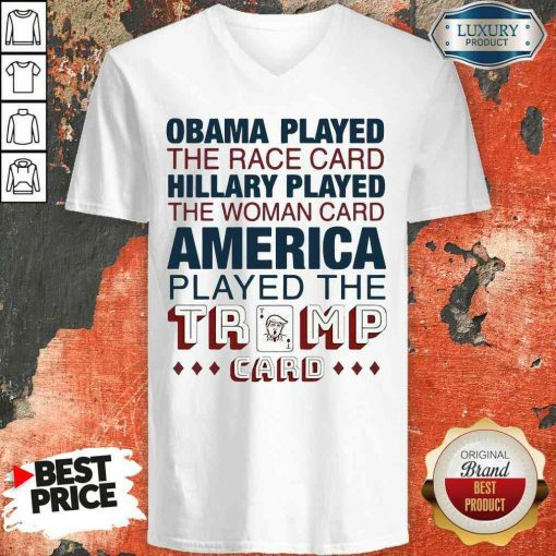 Premium Obama Played The Race Card Hillary Played The Woman Card America Played The Trump Card V-neck-Design By Soyatees.com