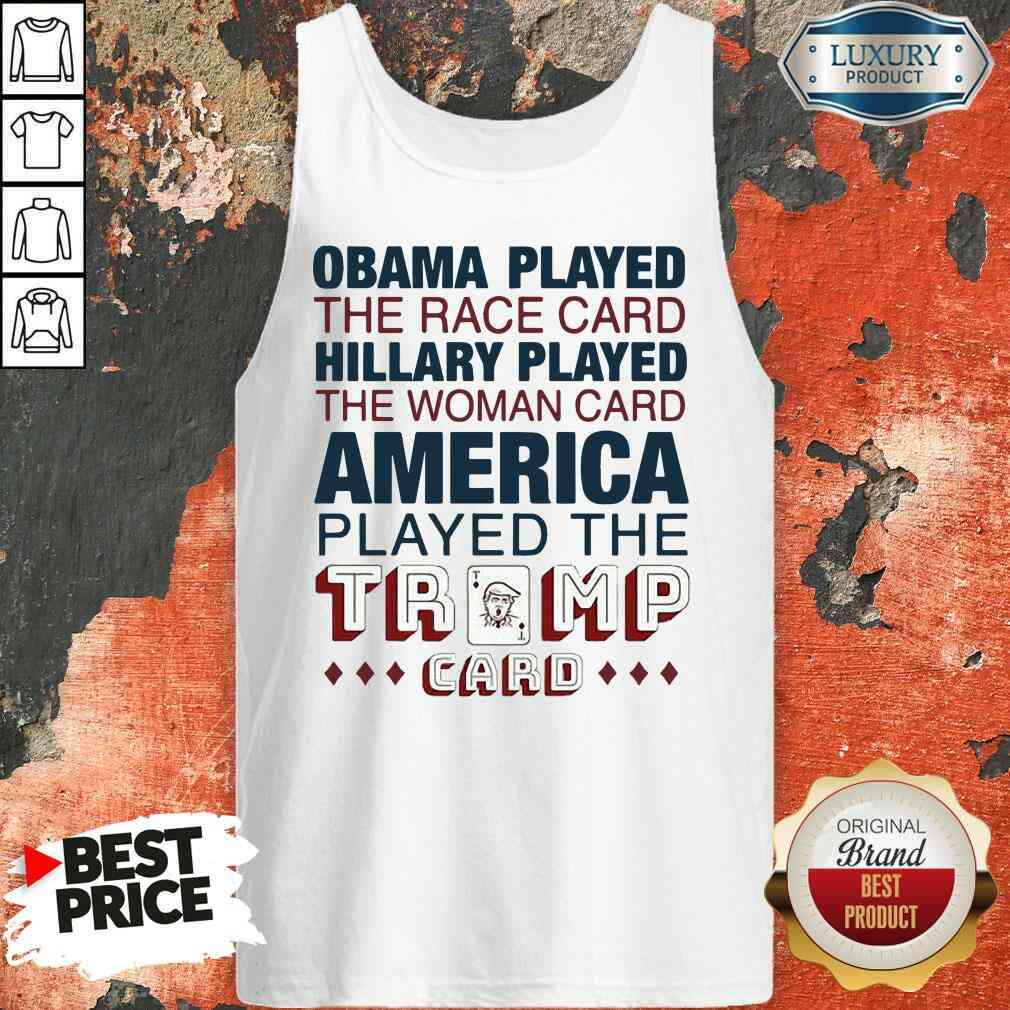 Premium Obama Played The Race Card Hillary Played The Woman Card America Played The Trump Tank Top-Design By Soyatees.com
