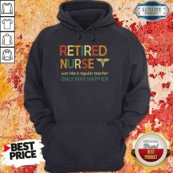 Premium Retired Nurse Just Like A Regular Nurse Only Way Happier Hoodie-Design By Soyatees.com