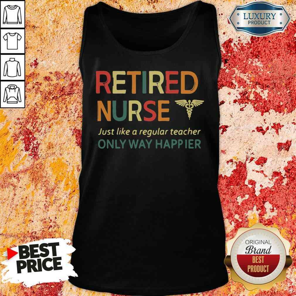 Premium Retired Nurse Just Like A Regular Nurse Only Way Happier Tank Top-Design By Soyatees.com
