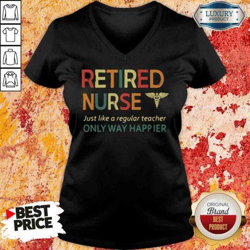 Premium Retired Nurse Just Like A Regular Nurse Only Way Happier V-neck-Design By Soyatees.com
