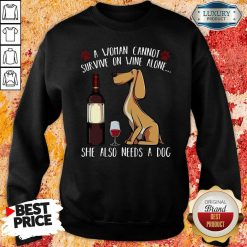 Pretty A Woman Cannot Survive On Wine Alone She Also Needs A Dog Swewatshirt-Design By Soyatees.com