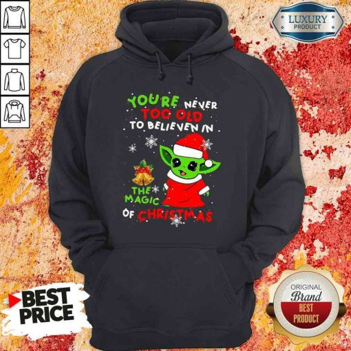 Pretty Baby Yoda You'Re Never Too Old To Believe In The Magic Of Christmas Hoodie-Design By Soyatees.com
