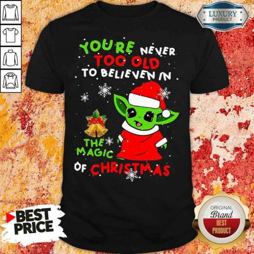 Pretty Baby Yoda You'Re Never Too Old To Believe In The Magic Of Christmas Shirt-Design By Soyatees.com