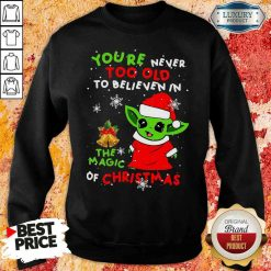 Pretty Baby Yoda You'Re Never Too Old To Believe In The Magic Of Christmas Sweatshirt-Design By Soyatees.com