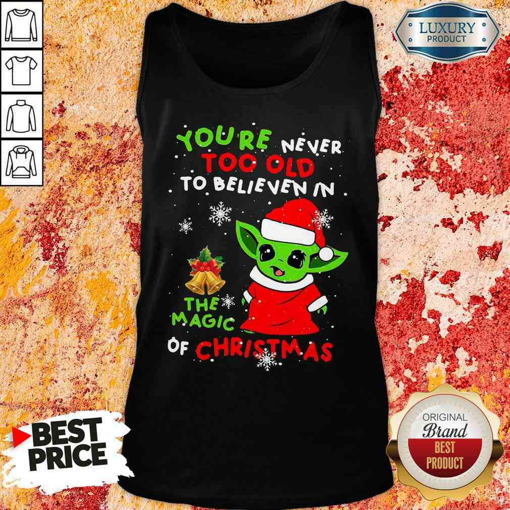 Pretty Baby Yoda You'Re Never Too Old To Believe In The Magic Of Christmas Tank Top-Design By Soyatees.com