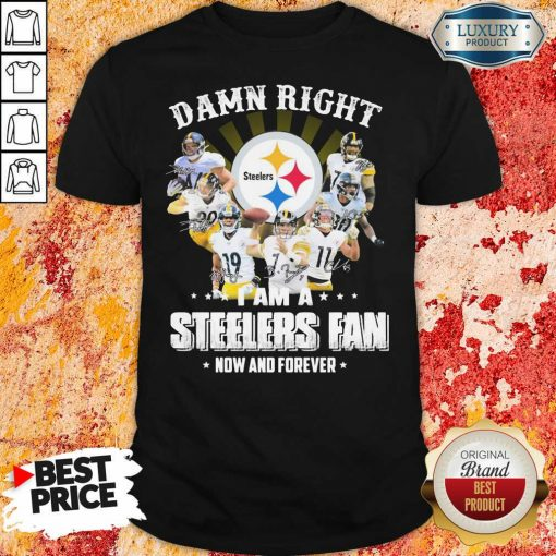 Damn Right Steelers Fan Now And Forever Shirt-Design By Soyatees.com