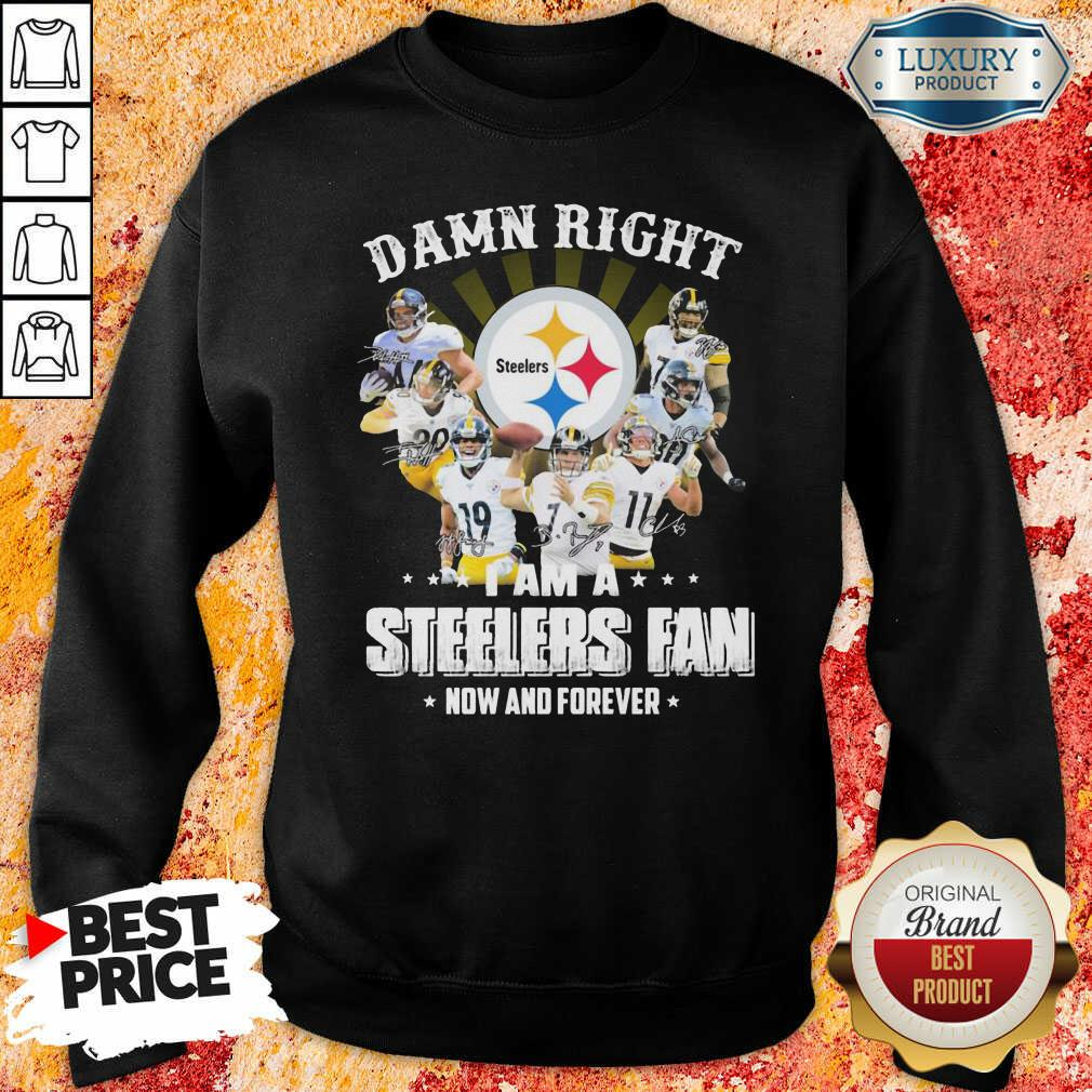 Damn Right Steelers Fan Now And Forever Sweatshirt-Design By Soyatees.com
