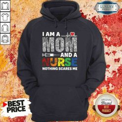 Pretty I Am A Mom And A Nurse Nothing Scares Me Hoodie-Design By Soyatees.com