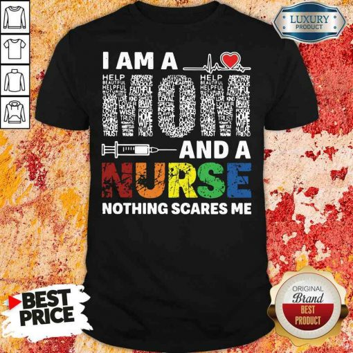 Pretty I Am A Mom And A Nurse Nothing Scares Me Shirt-Design By Soyatees.com