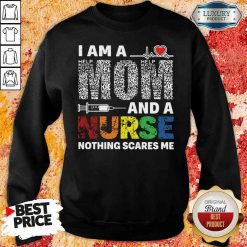 Pretty I Am A Mom And A Nurse Nothing Scares Me Sweatshirt-Design By Soyatees.com