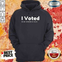 Pretty I Voted In 2020 Presidential Election So My Opinion Is Valid Hoodie-Design By Soyatees.com