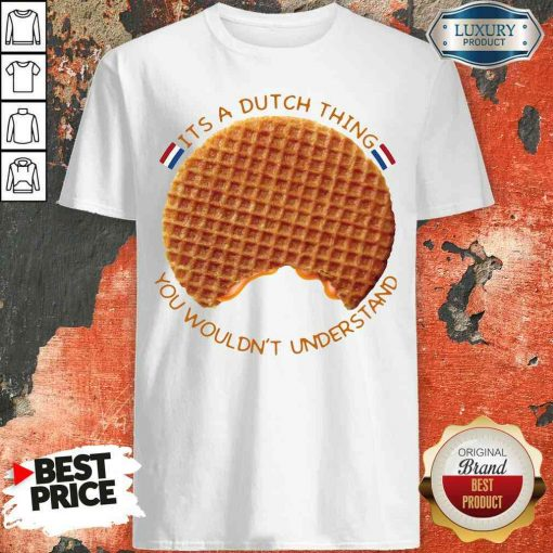 Pretty It's A Dutch Thing You Wouldn't Understand Shirt-Design By Soyatees.com