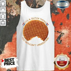 Pretty It's A Dutch Thing You Wouldn't Understand Tank Top-Design By Soyatees.com