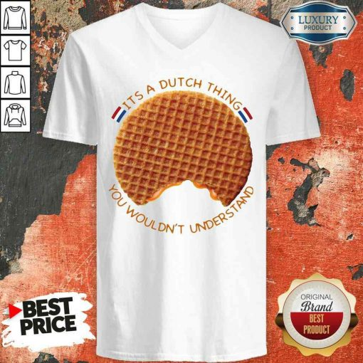 Pretty It's A Dutch Thing You Wouldn't Understand V-neck-Design By Soyatees.com